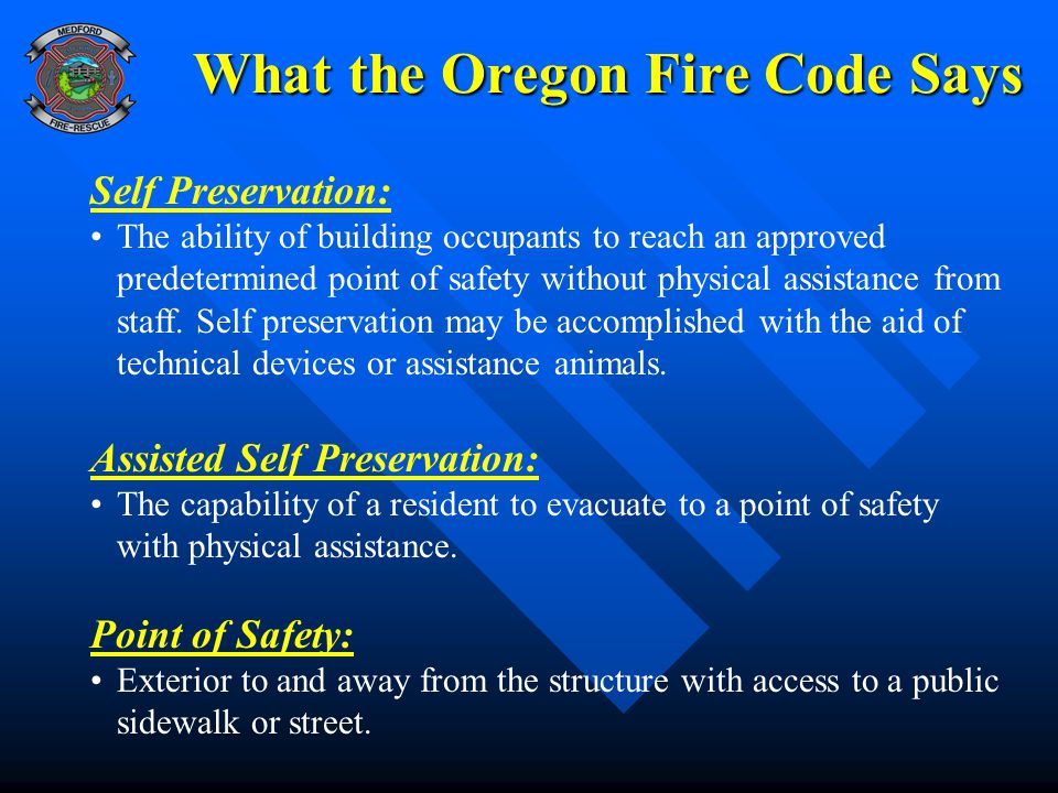 What the Oregon Fire Code Says Self Preservation: The ability of building occupants to reach an approved predetermined point of safety without physica