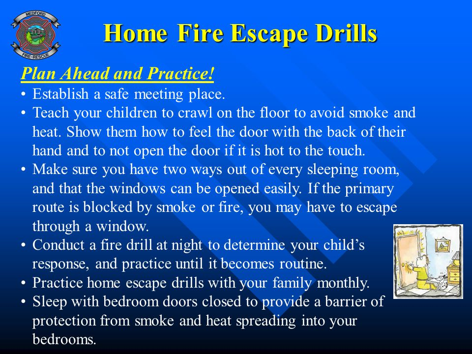 Home Fire Escape Drills Plan Ahead and Practice.Establish a safe meeting place.