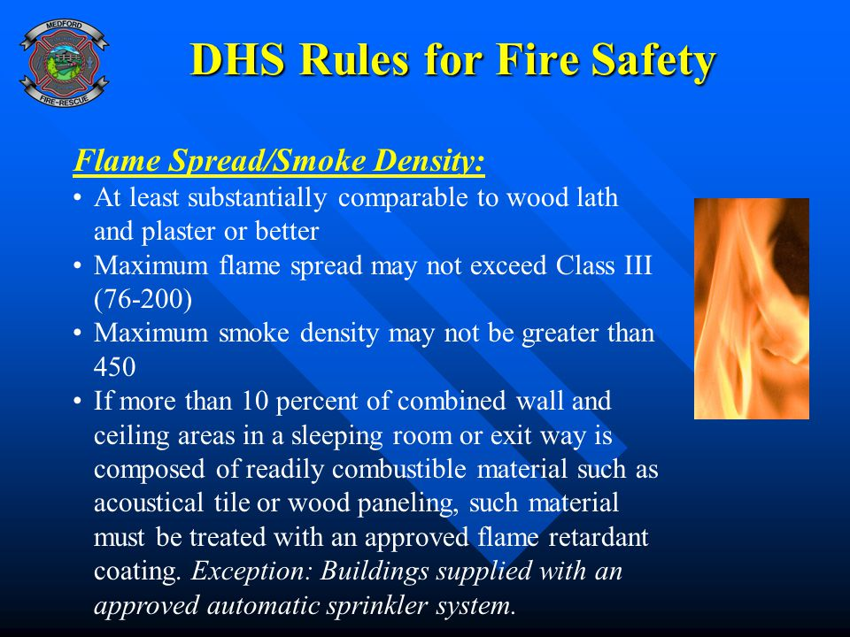 DHS Rules for Fire Safety Flame Spread/Smoke Density: At least substantially comparable to wood lath and plaster or better Maximum flame spread may no