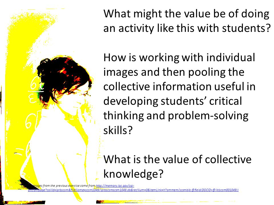 What might the value be of doing an activity like this with students? How is working with individual images and then pooling the collective informatio