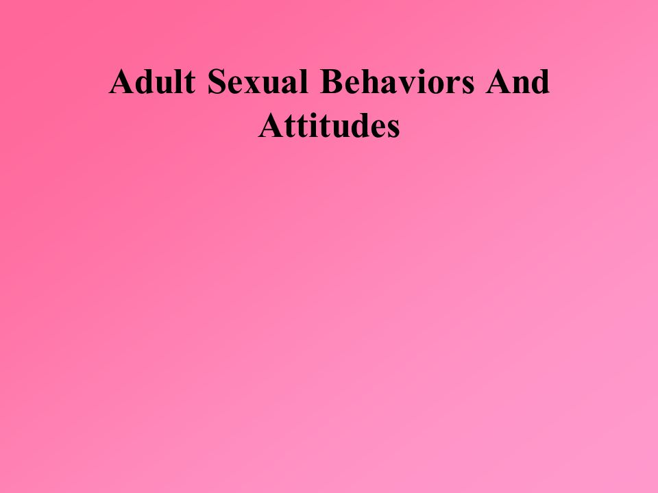 Adult Sexual Behaviors And Attitudes
