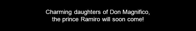 Charming daughters of Don Magnifico, the prince Ramiro will soon come!