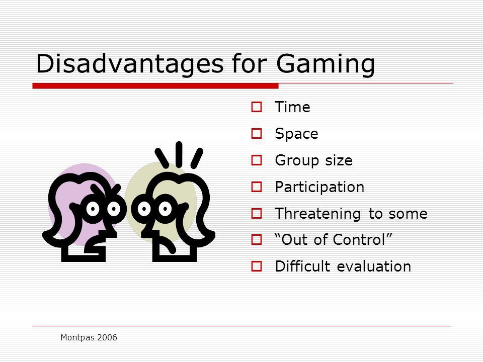 Montpas 2006 Advantages of Games  Fun  Active  Cooperative  Competitive  Adjustable  Versatile  Cognitive & affective learning