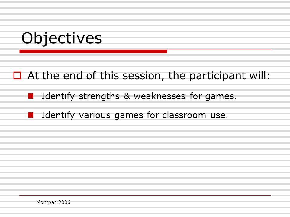 Montpas 2006 Educational Games: Let's Play to Learn Michelle Montpas, RN, MSN, EdD Mott Community College Division of Health Sciences