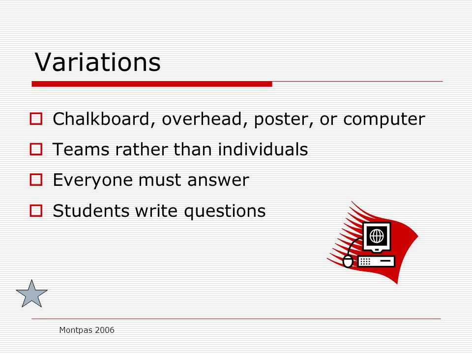 Montpas 2006 Advantages for Jeopardy  Familiar rules  Easily modified  Usable for many topics  Facilitates all domains of learning