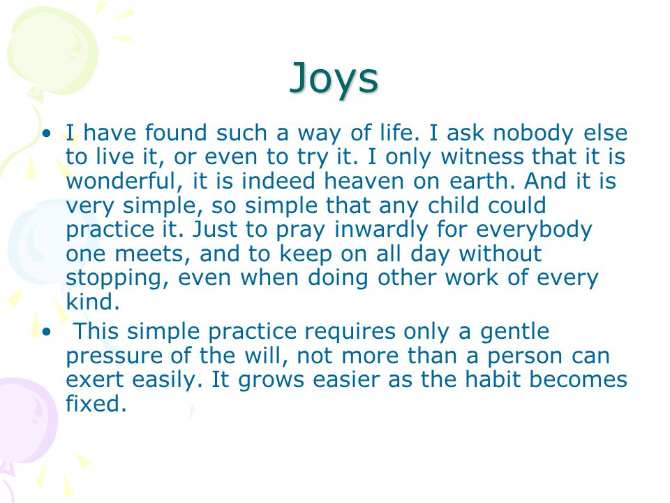 Joys I have found such a way of life. I ask nobody else to live it, or even to try it.
