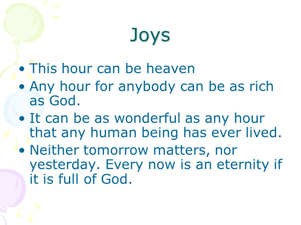 Joys This hour can be heaven Any hour for anybody can be as rich as God.