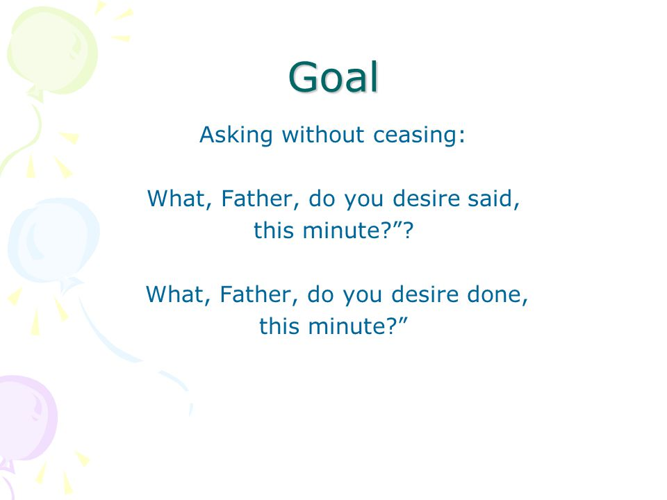 Goal Asking without ceasing: What, Father, do you desire said, this minute .