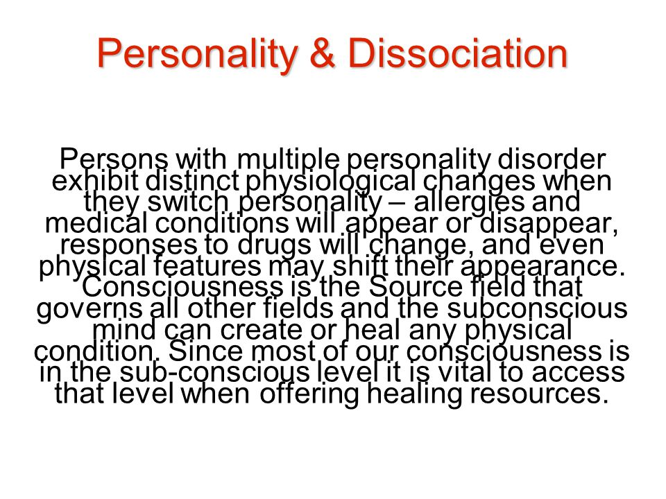 Personality & Dissociation Persons with multiple personality disorder exhibit distinct physiological changes when they switch personality – allergies
