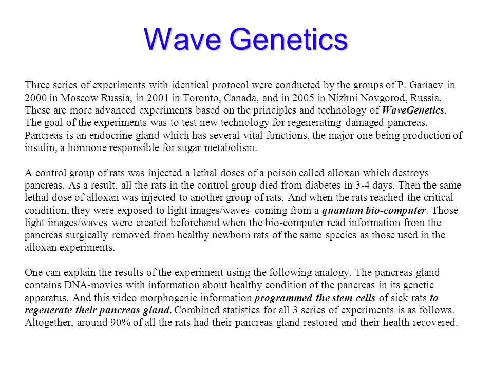 Wave Genetics Three series of experiments with identical protocol were conducted by the groups of P. Gariaev in 2000 in Moscow Russia, in 2001 in Toro