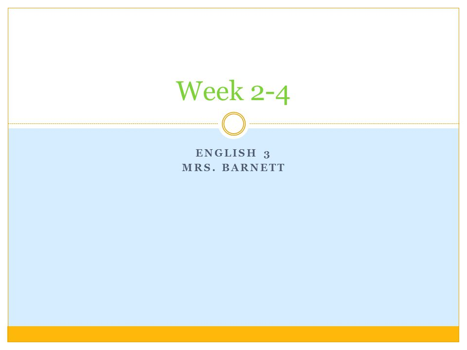 ENGLISH 3 MRS. BARNETT Week 2-4