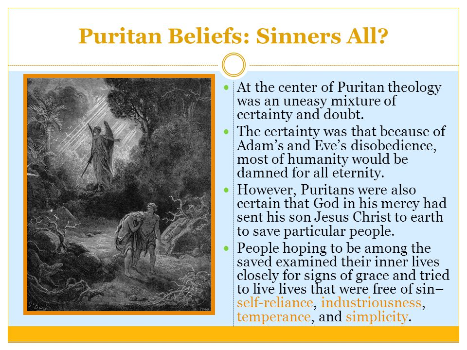 Puritan Beliefs: Sinners All? At the center of Puritan theology was an uneasy mixture of certainty and doubt. The certainty was that because of Adam's