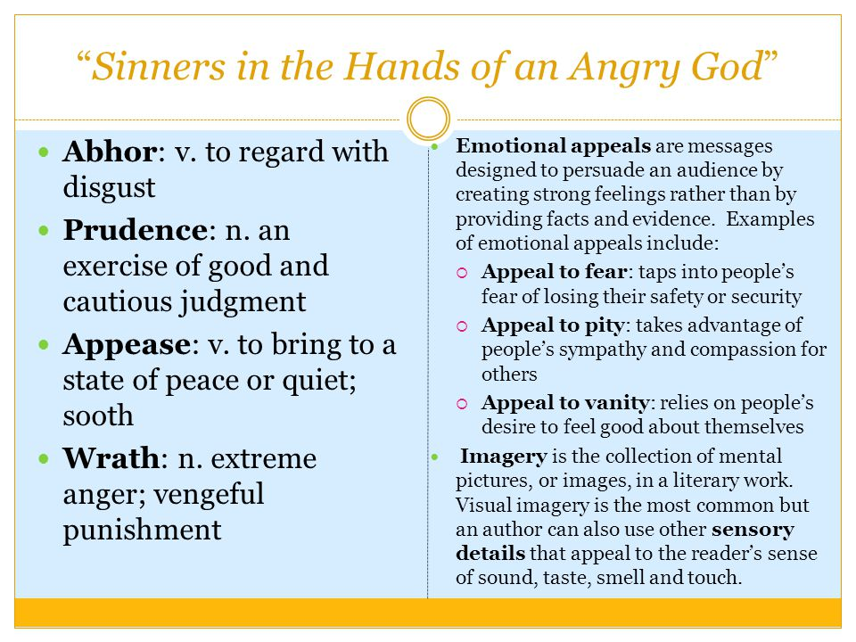 """Sinners in the Hands of an Angry God"" Abhor: v. to regard with disgust Prudence: n. an exercise of good and cautious judgment Appease: v. to bring to"