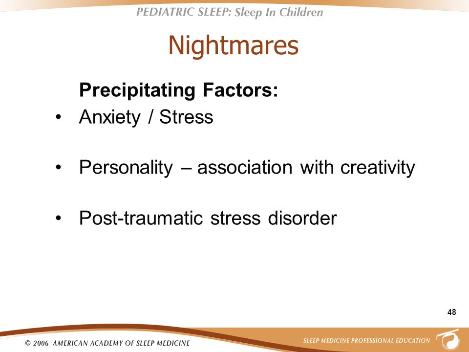 48 Nightmares Precipitating Factors: Anxiety / Stress Personality – association with creativity Post-traumatic stress disorder