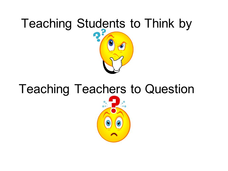 Teaching Students to Think by Teaching Teachers to Question