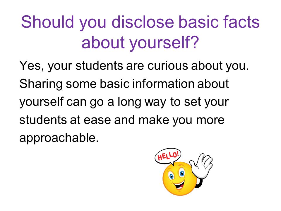 Should you disclose basic facts about yourself. Yes, your students are curious about you.