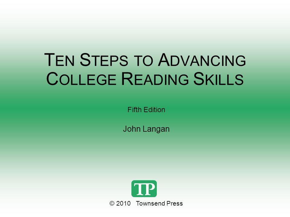 T EN S TEPS TO A DVANCING C OLLEGE R EADING S KILLS Fifth Edition John Langan © 2010 Townsend Press