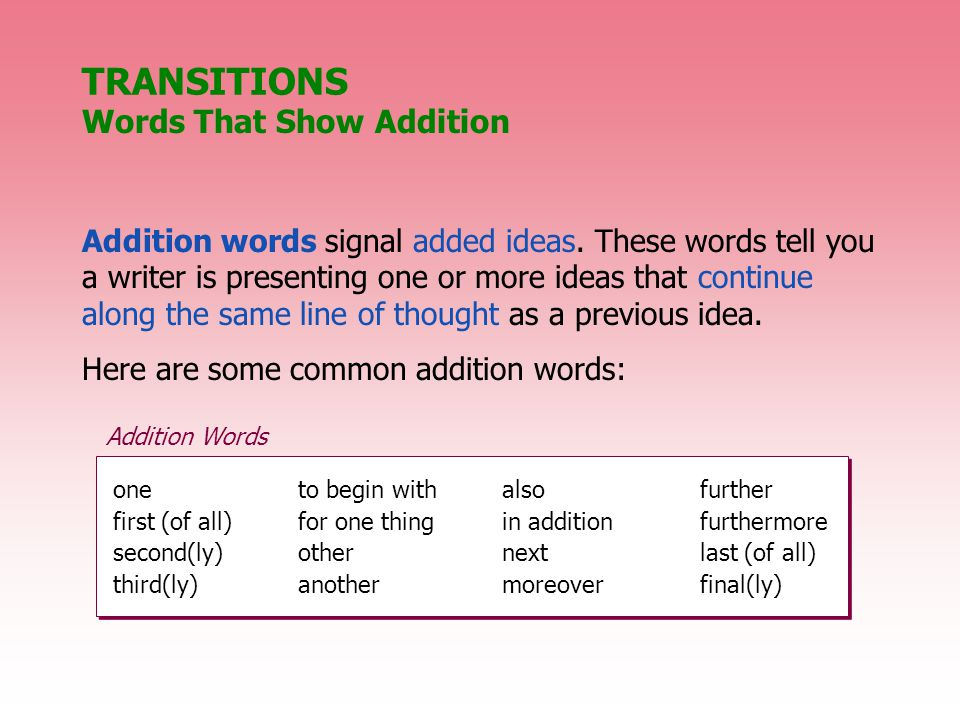 Addition words signal added ideas.