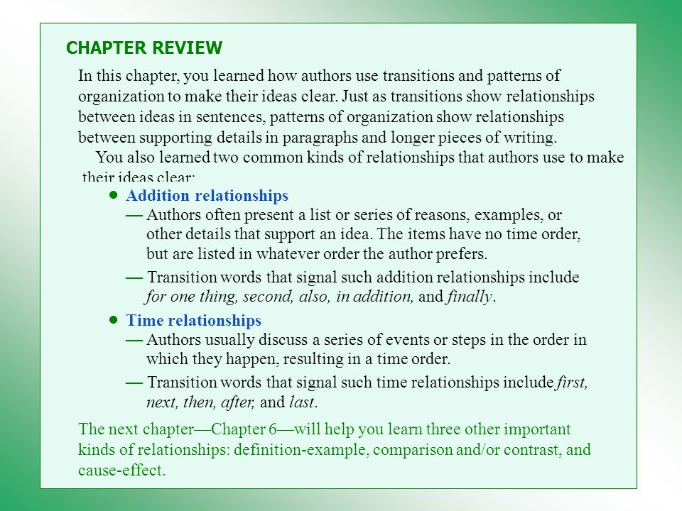 CHAPTER REVIEW In this chapter, you learned how authors use transitions and patterns of organization to make their ideas clear.