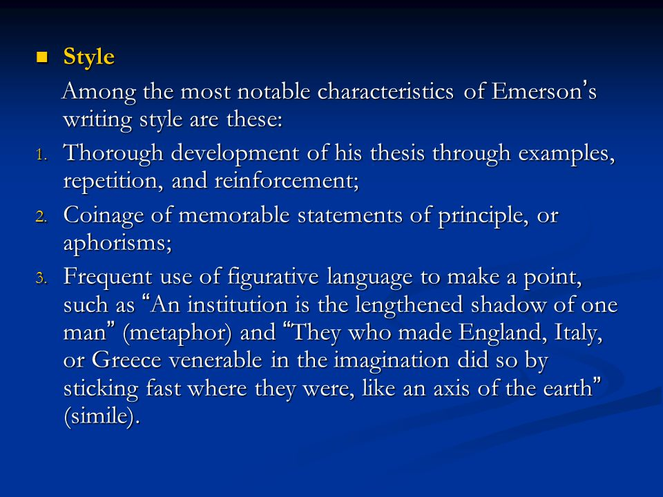 Style Style Among the most notable characteristics of Emerson ' s writing style are these: Among the most notable characteristics of Emerson ' s writi