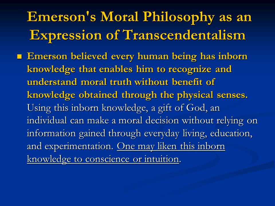 Emerson's Moral Philosophy as an Expression of Transcendentalism Emerson's Moral Philosophy as an Expression of Transcendentalism Emerson believed eve