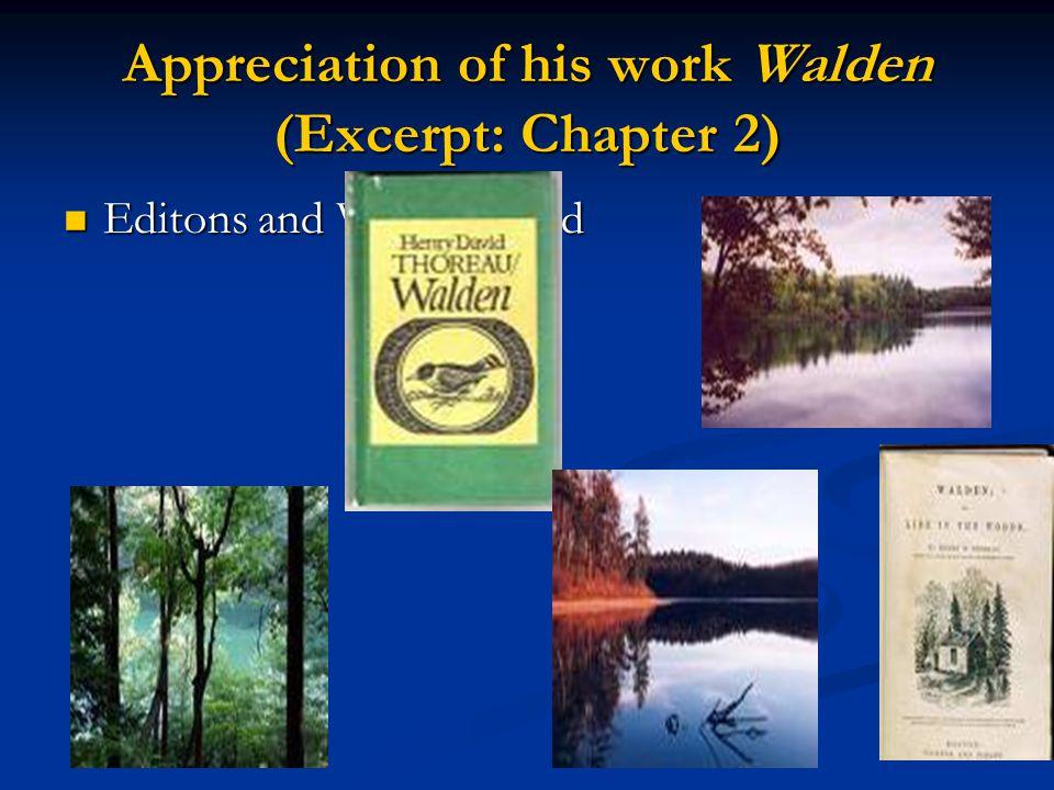 Appreciation of his work Walden (Excerpt: Chapter 2) Editons and Walden Pond Editons and Walden Pond