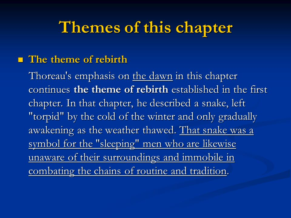 Themes of this chapter The theme of rebirth The theme of rebirth Thoreau's emphasis on the dawn in this chapter continues the theme of rebirth establi