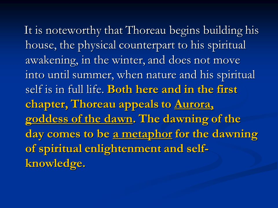 It is noteworthy that Thoreau begins building his house, the physical counterpart to his spiritual awakening, in the winter, and does not move into un