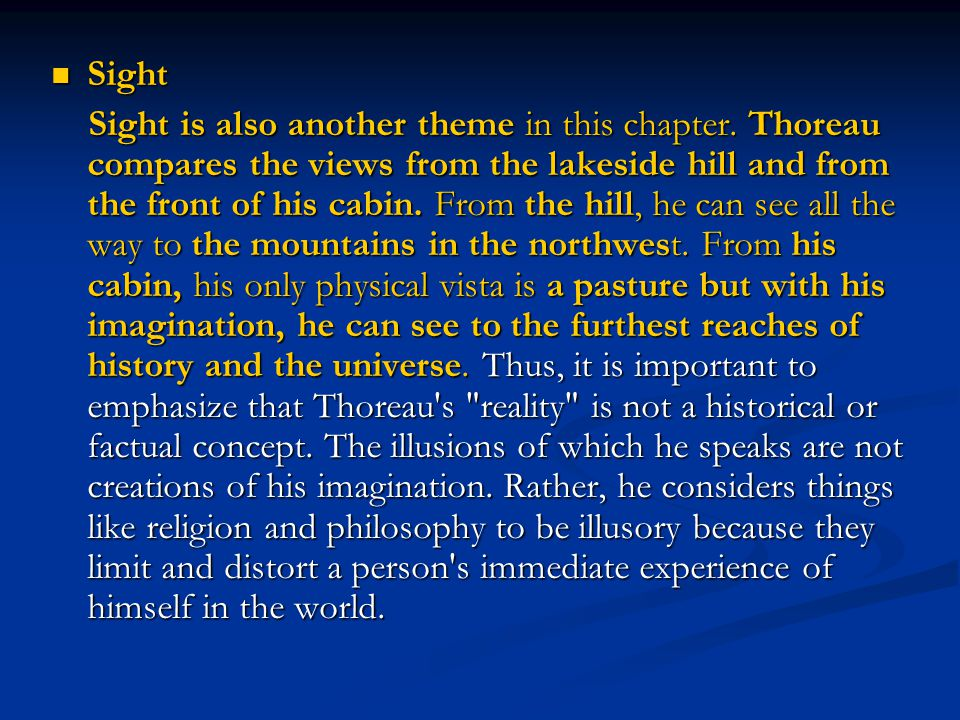 Sight Sight Sight is also another theme in this chapter. Thoreau compares the views from the lakeside hill and from the front of his cabin. From the h