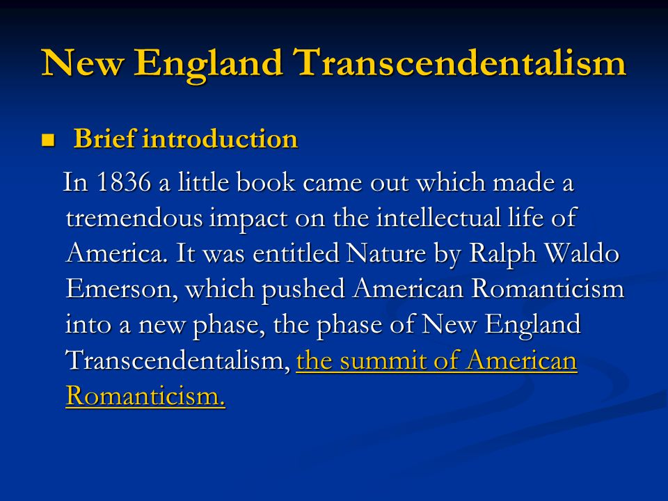New England Transcendentalism Brief introduction Brief introduction In 1836 a little book came out which made a tremendous impact on the intellectual