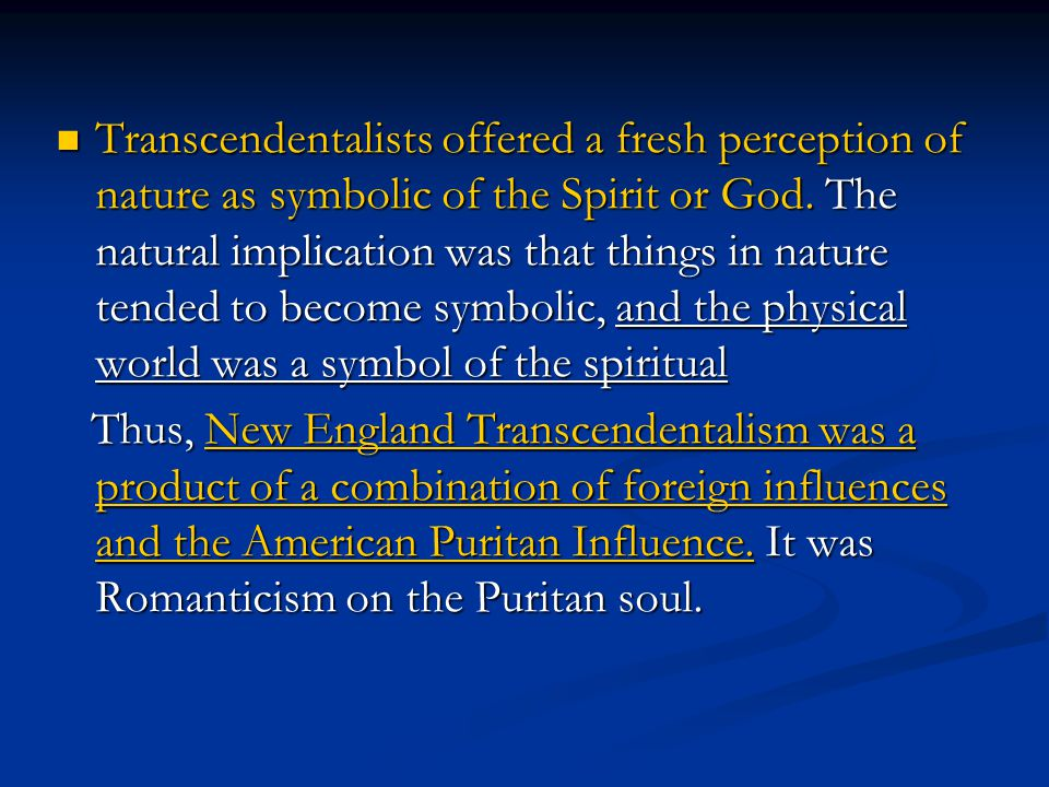 Transcendentalists offered a fresh perception of nature as symbolic of the Spirit or God. The natural implication was that things in nature tended to