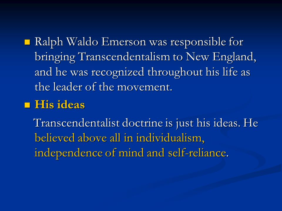 Ralph Waldo Emerson was responsible for bringing Transcendentalism to New England, and he was recognized throughout his life as the leader of the move