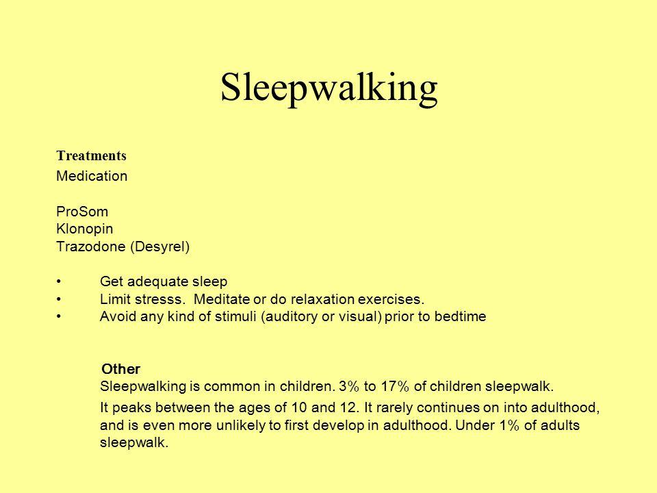 Sleepwalking Treatments Medication ProSom Klonopin Trazodone (Desyrel) Get adequate sleep Limit stresss.
