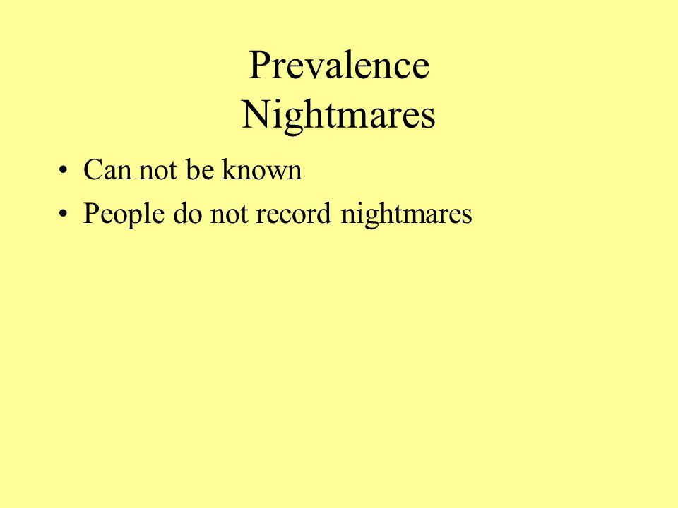 Prevalence Nightmares Can not be known People do not record nightmares