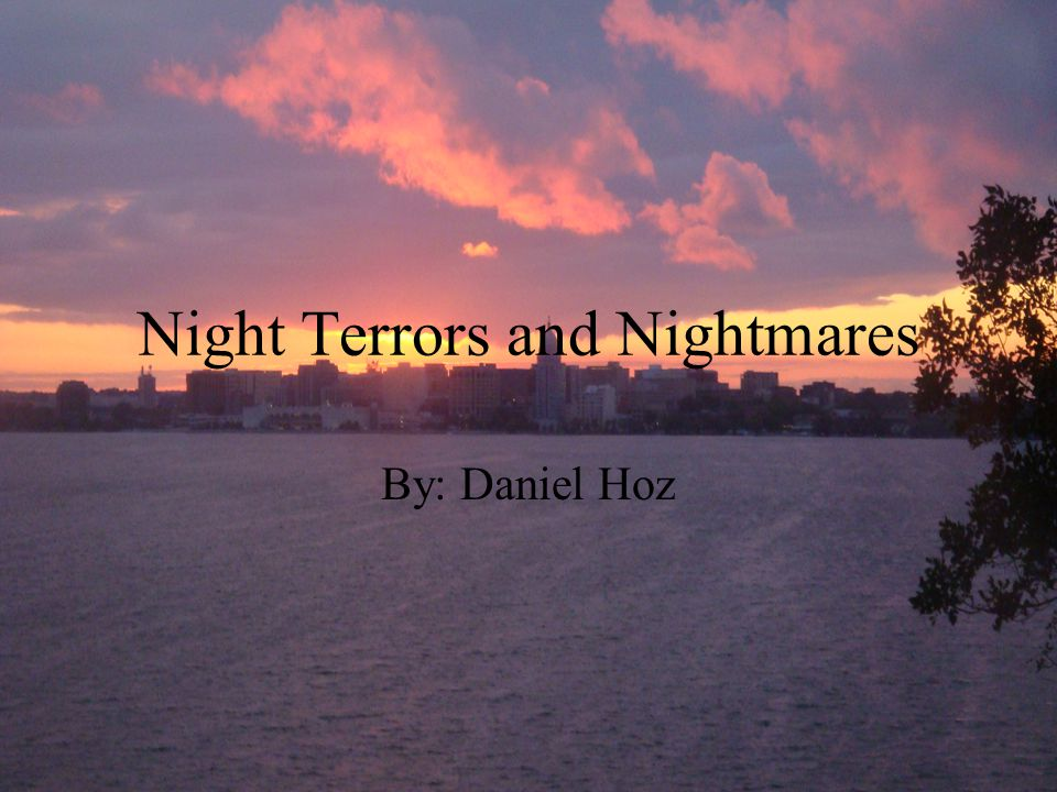 Night Terrors and Nightmares By: Daniel Hoz