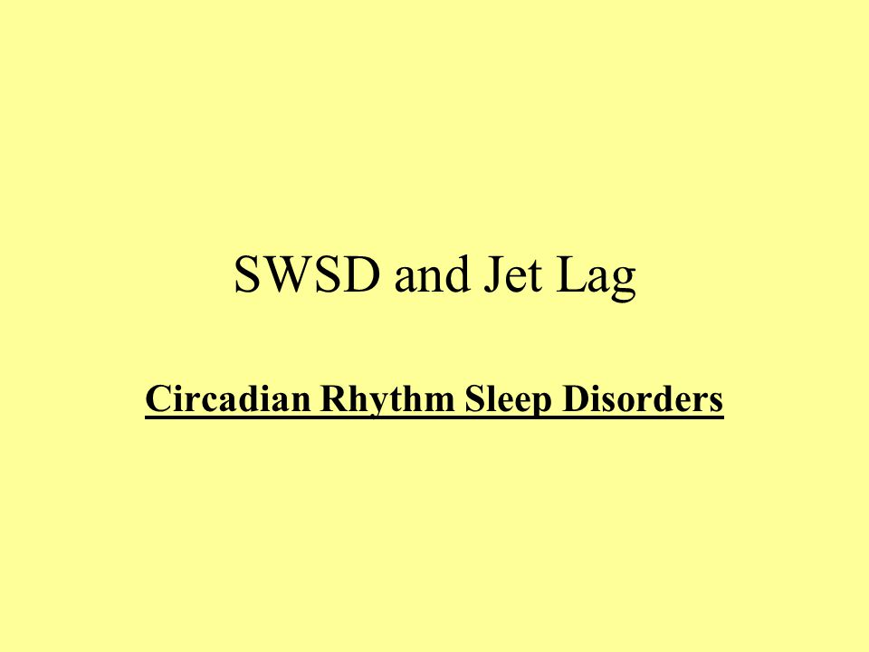 SWSD and Jet Lag Circadian Rhythm Sleep Disorders