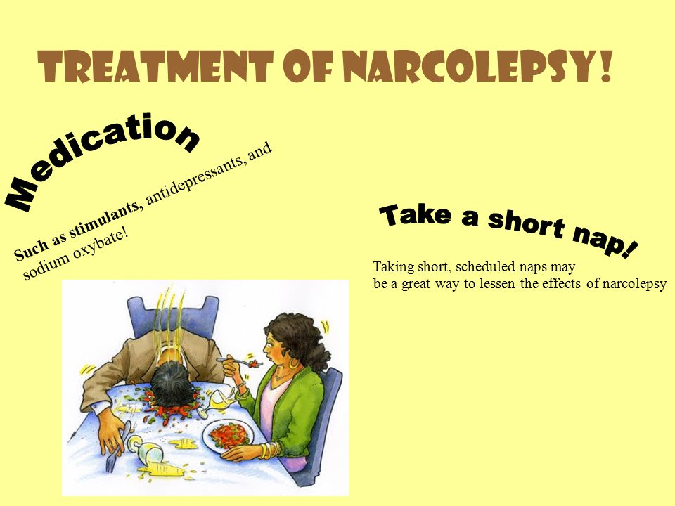 Treatment of Narcolepsy. Such as stimulants, antidepressants, and sodium oxybate.