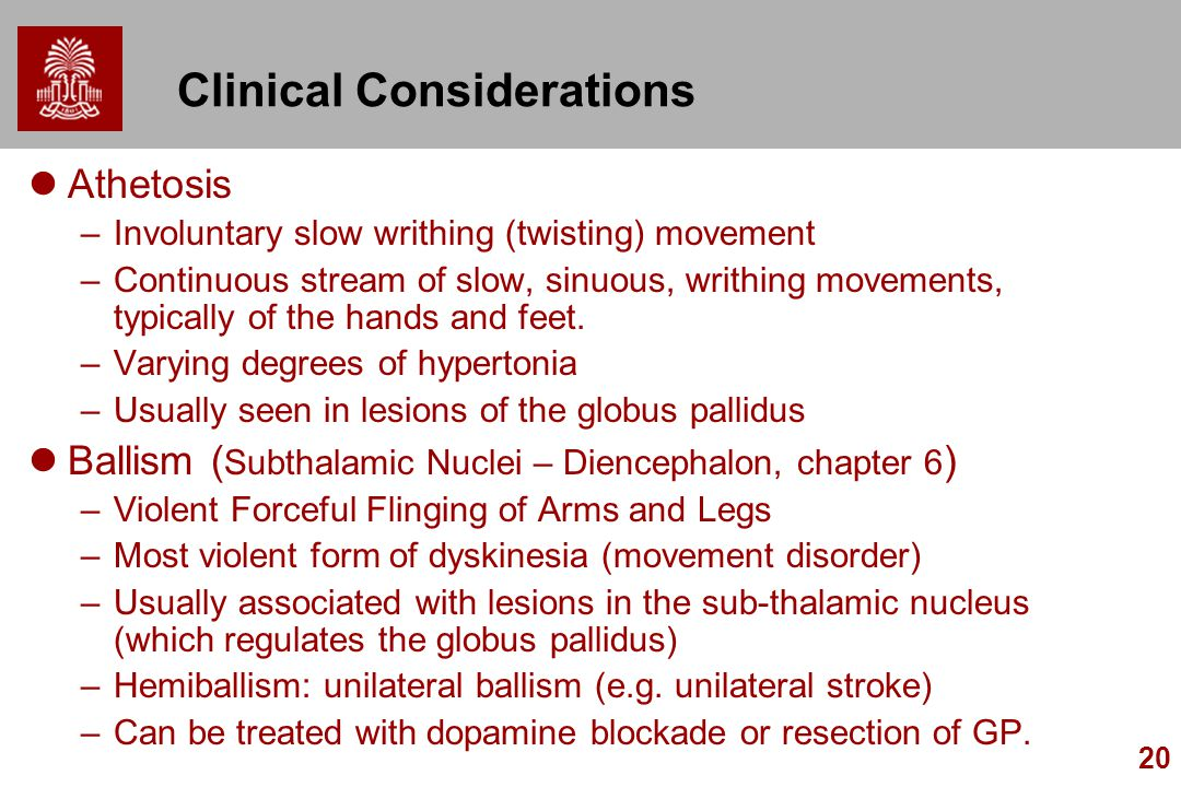 20 Clinical Considerations Athetosis –Involuntary slow writhing (twisting) movement –Continuous stream of slow, sinuous, writhing movements, typically of the hands and feet.