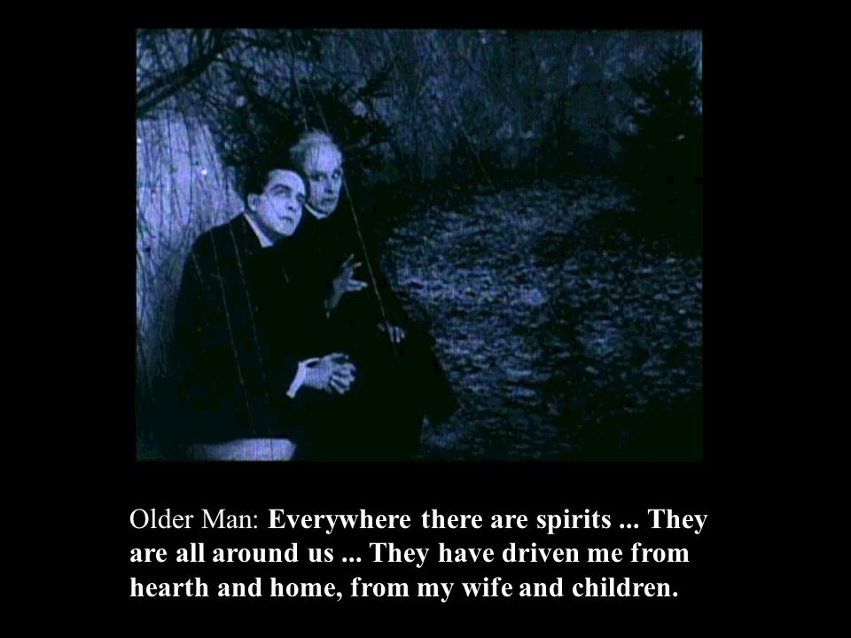 Older Man: Everywhere there are spirits... They are all around us...