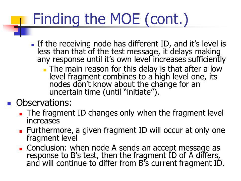 Finding the MOE (cont.) If the receiving node has different ID, and it's level is less than that of the test message, it delays making any response un