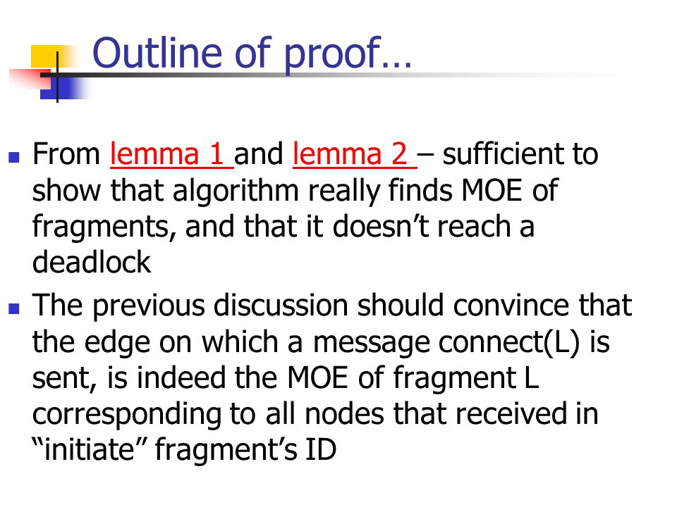 Outline of proof… From lemma 1 and lemma 2 – sufficient to show that algorithm really finds MOE of fragments, and that it doesn't reach a deadlocklemm