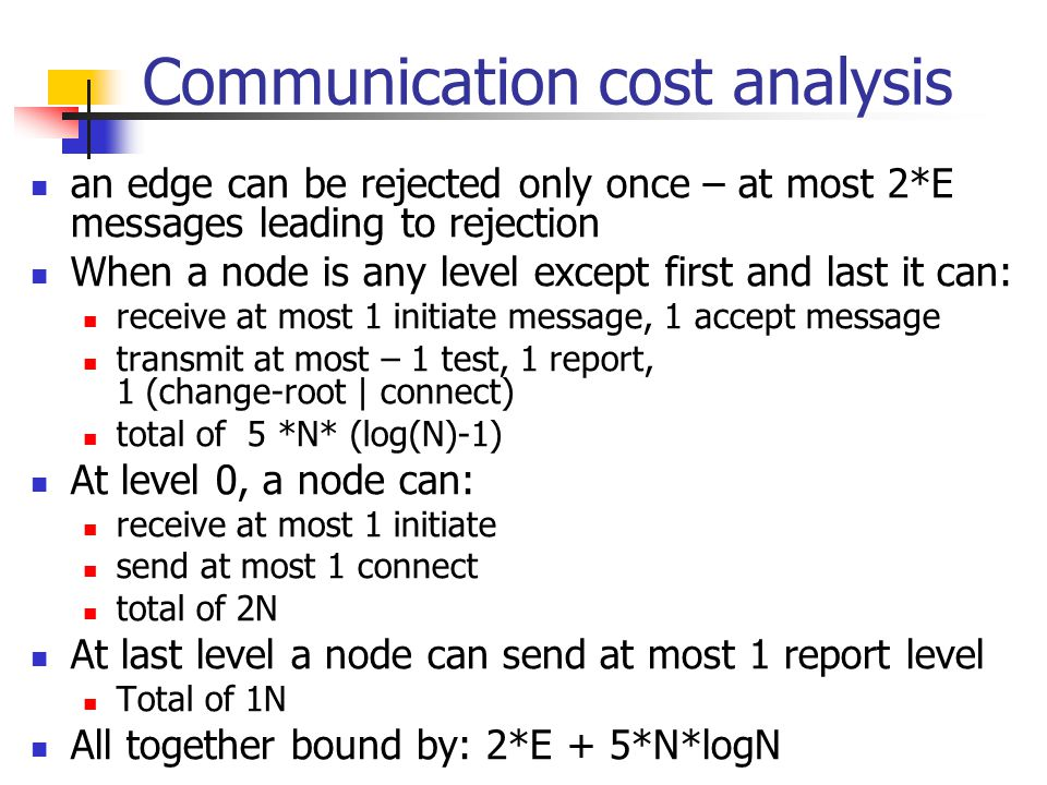 Communication cost analysis an edge can be rejected only once – at most 2*E messages leading to rejection When a node is any level except first and la