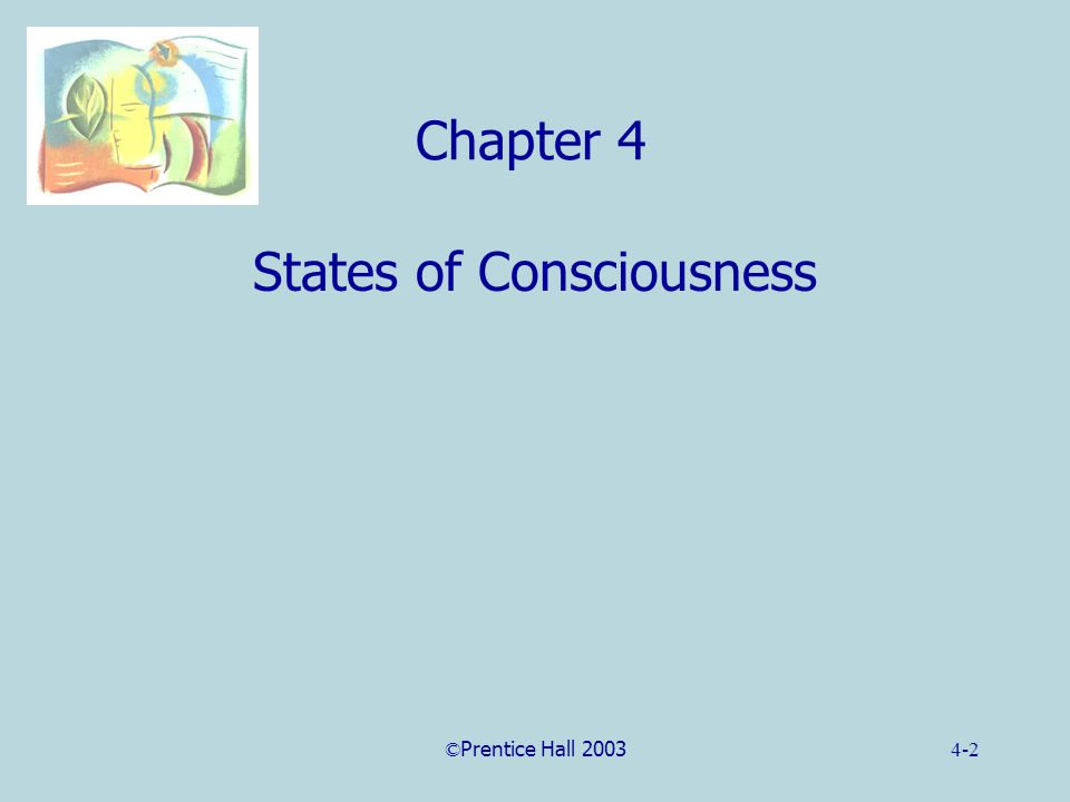 ©Prentice Hall 20034-2 Chapter 4 States of Consciousness