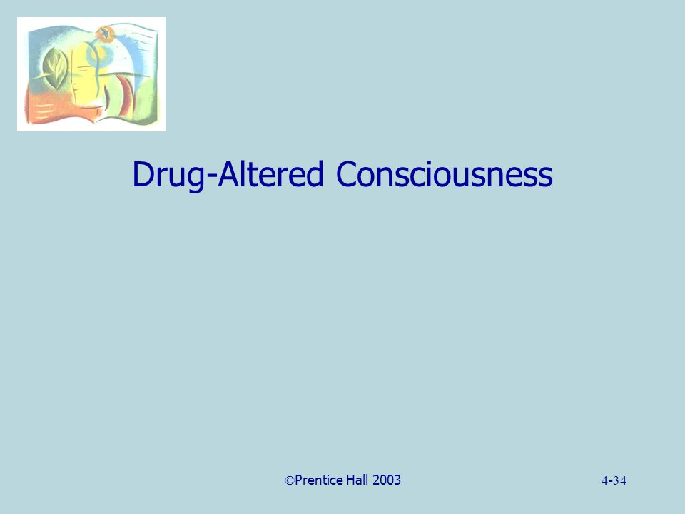 ©Prentice Hall 20034-34 Drug-Altered Consciousness