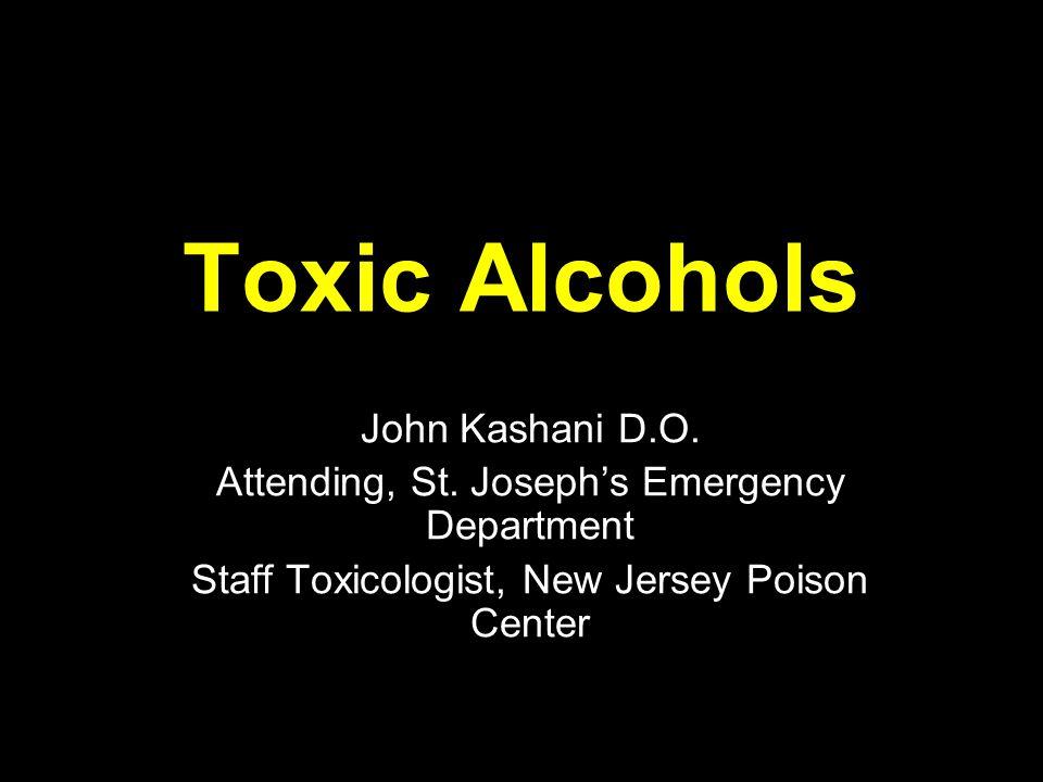 Toxic Alcohols John Kashani D.O. Attending, St.