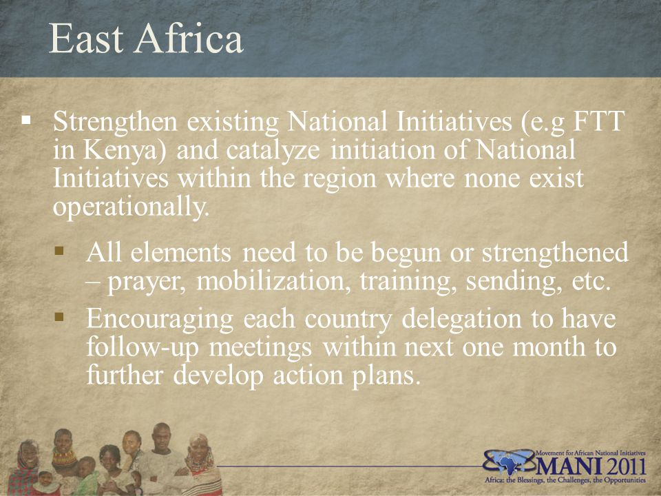 East Africa  Strengthen existing National Initiatives (e.g FTT in Kenya) and catalyze initiation of National Initiatives within the region where none exist operationally.