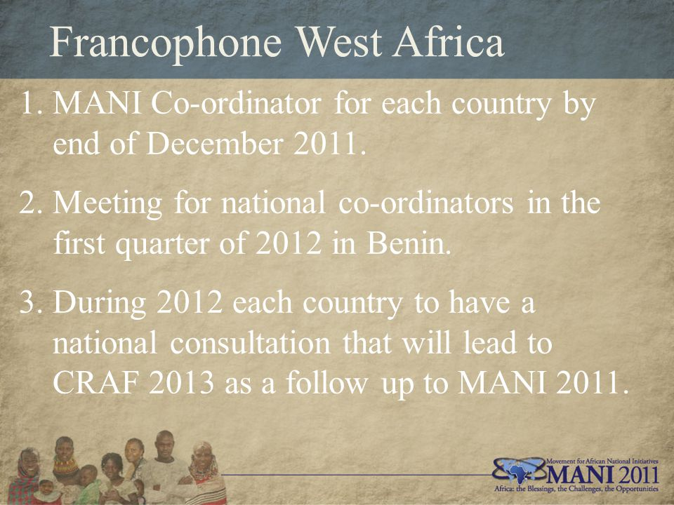 Francophone West Africa 1.MANI Co-ordinator for each country by end of December 2011.