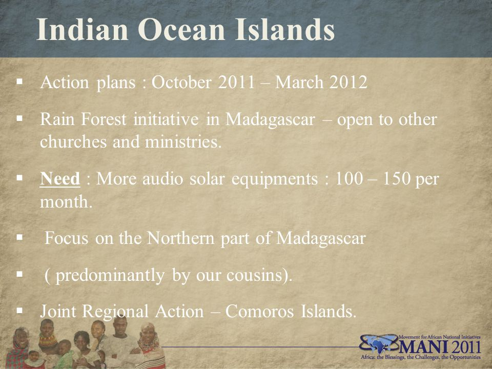 Indian Ocean Islands  Action plans : October 2011 – March 2012  Rain Forest initiative in Madagascar – open to other churches and ministries.