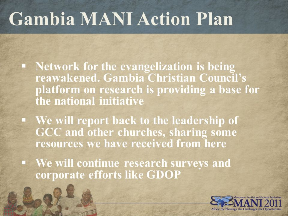 Gambia MANI Action Plan  Network for the evangelization is being reawakened.