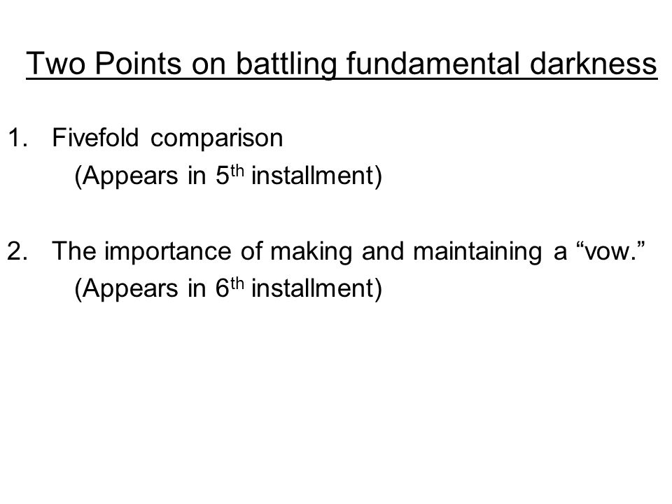 """Two Points on battling fundamental darkness 1.Fivefold comparison (Appears in 5 th installment) 2.The importance of making and maintaining a """"vow."""" (A"""